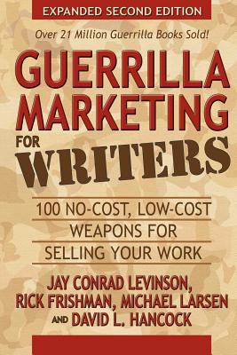Guerrilla Marketing for Writers By Levinson, Jay Conrad/ Frishman, Rick/ Larsen, Michael/ Hancock, David